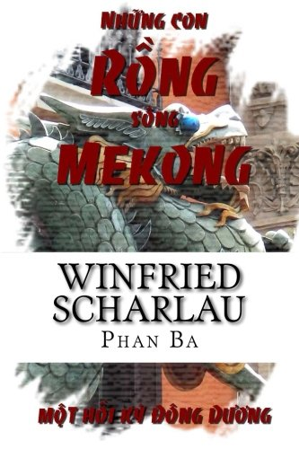Những con rồng sông Mekong - Winfried Scharlau